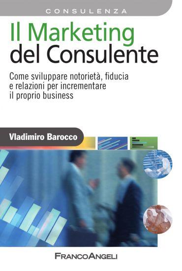 Il Marketing del consulente. Come sviluppare notorietà, fiducia