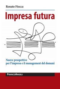 Impresa futura. Nuove prospettive per l'impresa e il management