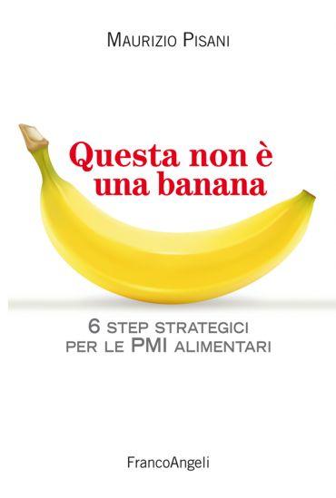 Questa non è una banana. 6 step strategici per le pmi alimentari