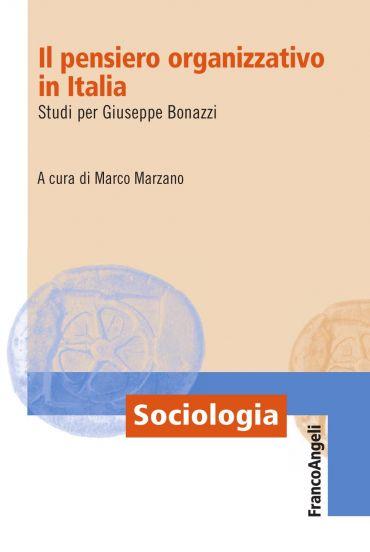 Il pensiero organizzativo in Italia. Studi per Giuseppe Bonazzi