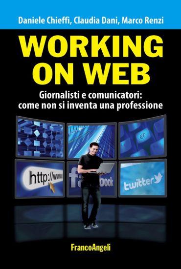 Working on web. Giornalisti e comunicatori: come non si inventa