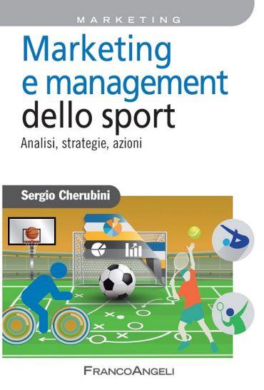 Marketing e management dello sport. Analisi, strategie, azioni e