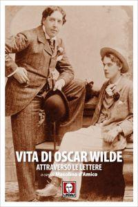Vita di Oscar Wilde attraverso le lettere ePub