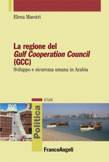 La regione del Gulf Cooperation Council (GCC). Sviluppo e sicure