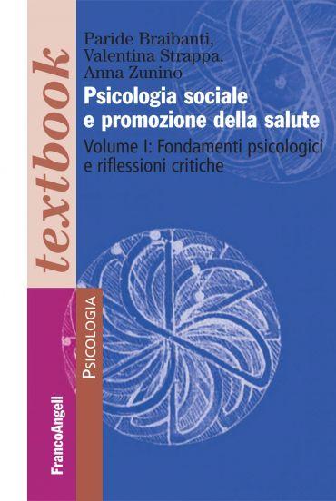 Psicologia sociale e promozione della salute. Volume I: Fondamen