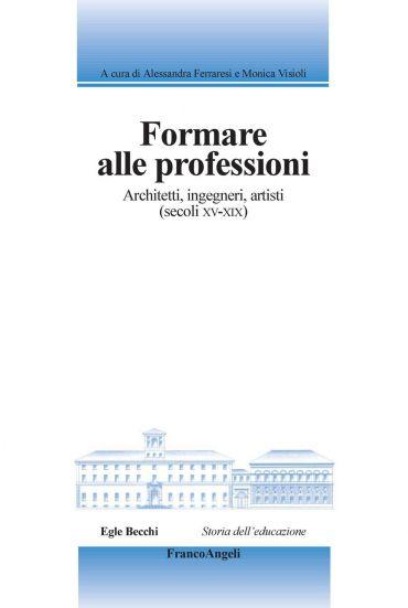 Formare alle professioni. Architetti, ingegneri, artisti (secoli