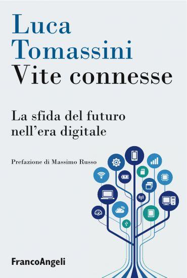 Vite connesse. La sfida del futuro nell'era digitale