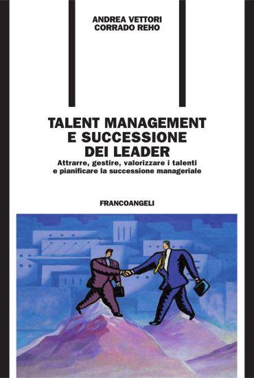 Talent management e successione dei leader. Attrarre, gestire, v