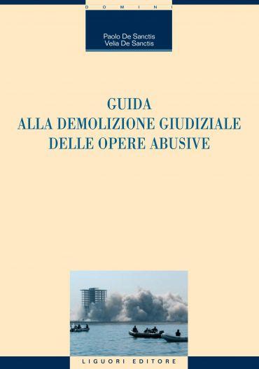 Guida alla demolizione giudiziale delle opere abusive