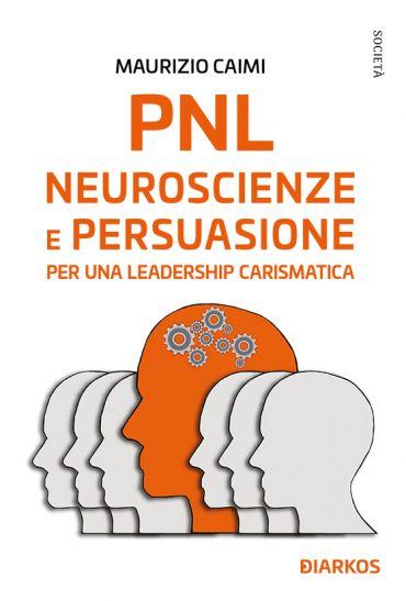 Pnl, neuroscienze e persuasione per una leadership carismatica e