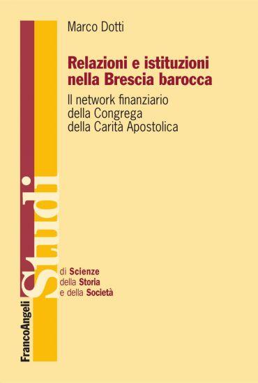 Relazioni e istituzioni nella Brescia barocca. Il network finanz