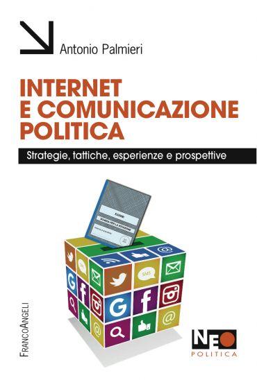 Internet e comunicazione politica. Strategie, tattiche, esperien