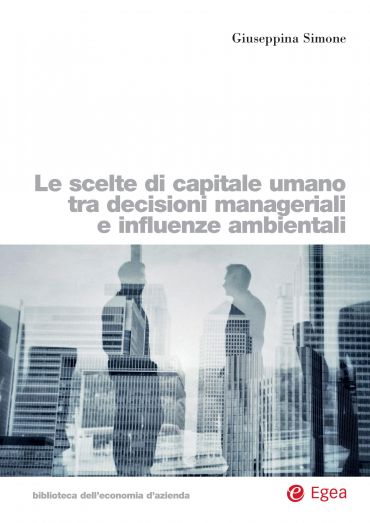 Le scelte di capitale umano tra decisioni manageriali e influenz