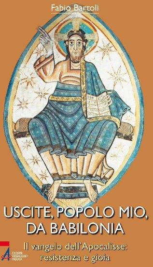 Uscite, popolo mio, da Babilonia. Il Vangelo dell'Apocalisse. Re