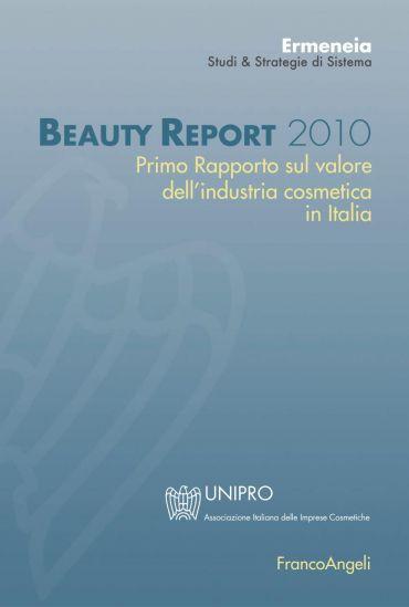 Beauty Report 2010. Primo Rapporto sul valore dell'industria cos