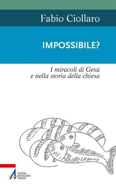 Impossible? I miracoli di Gesù nella storia della Chiesa