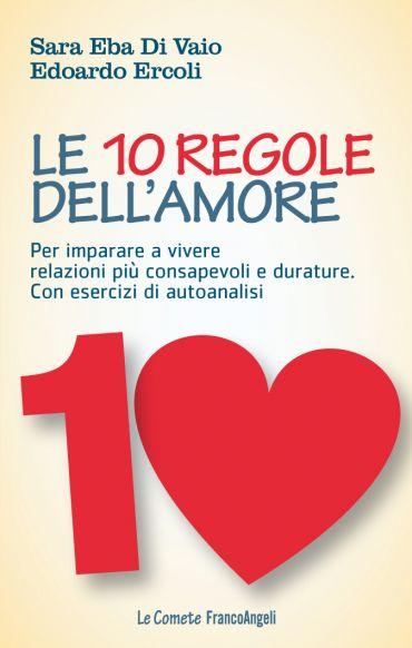 Le 10 regole dell'amore. Per imparare a vivere relazioni più con