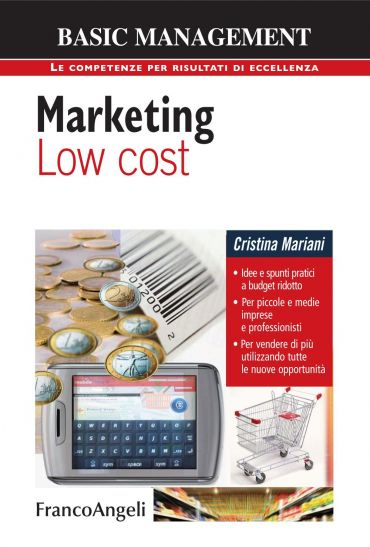 Marketing low cost. Idee e spunti pratici a budget ridotto. Per