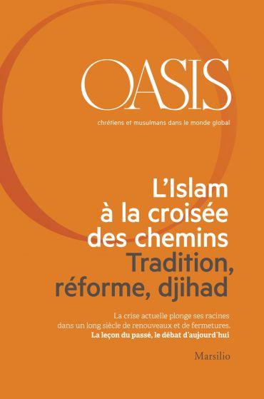 Oasis n. 21, L'Islam à la croisée des chemins. Tradition, réform