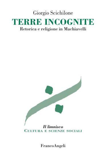 Terre incognite. Retorica e religione in Machiavelli