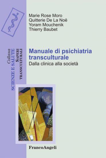 Manuale di psichiatria transculturale. Dalla clinica alla societ