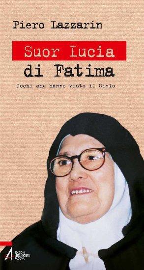 Suor Lucia di Fatima. Gli occhi che videro il cielo