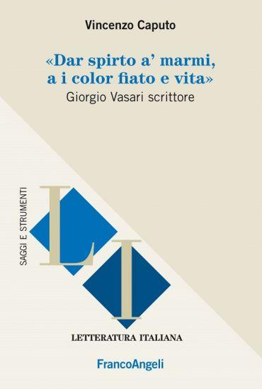 Dar spirto a' marmi, a i color fiato e vita. Giorgio Vasari scri