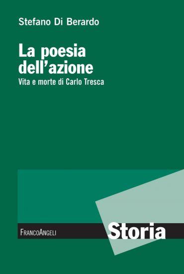 La poesia dell'azione. Vita e morte di Carlo Tresca