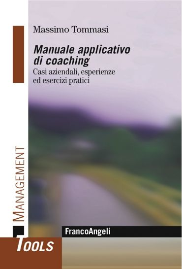 Manuale applicativo di coaching. Casi aziendali, esperienze ed e