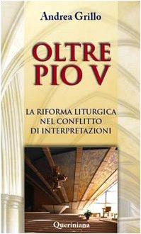 Oltre Pio V. La riforma liturgica nel conflitto di interpretazio