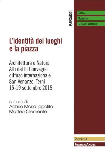 L'identità dei luoghi e la piazza. Architettura e Natura. Atti d