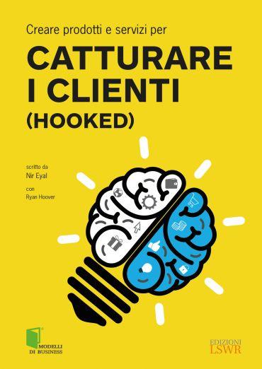 Creare prodotti e servizi per CATTURARE I CLIENTI (Hooked) ePub