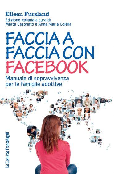 Faccia a faccia con facebook. Manuale di sopravvivenza per le fa