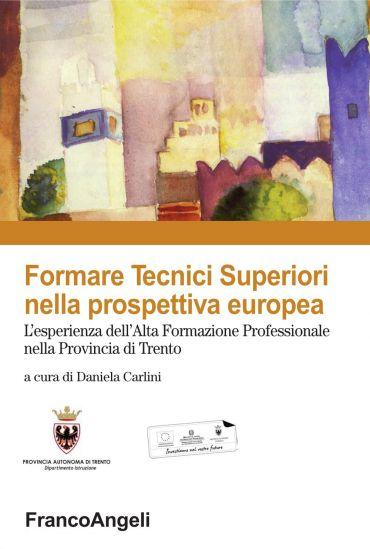 Formare tecnici superiori nella prospettiva europea. L'esperienz