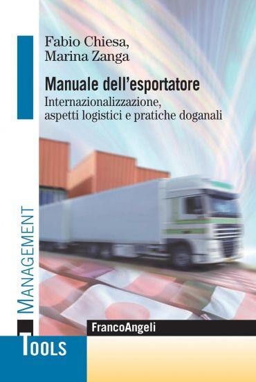Manuale dell'esportatore. Internazionalizzazione, aspetti logist