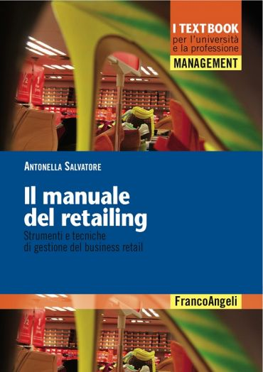 Il manuale del retailing. Strumenti e tecniche di gestione del b