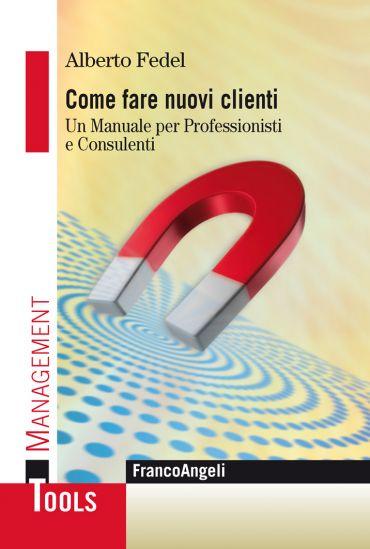 Come fare nuovi clienti. Un manuale per Professionisti e Consule