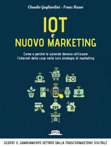 IoT e nuovo marketing: come e perché le aziende devono utilizzar
