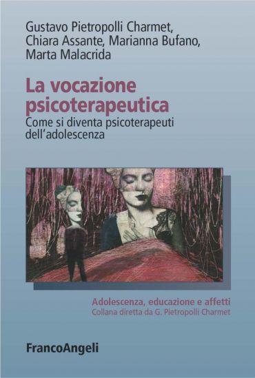 La vocazione psicoterapeutica. Come si diventa psicoterapeuti de