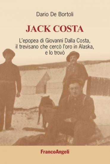 Jack Costa. L'epopea di Giovanni Dalla Costa, il trevisano che c