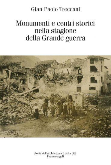 Monumenti e centri storici nella stagione della Grande guerra