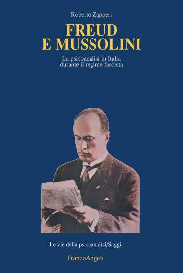 Freud e Mussolini. La psicoanalisi in Italia durante il regime f