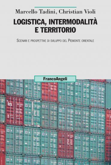 Logistica, intermodalità e territorio. Scenari e prospettive di