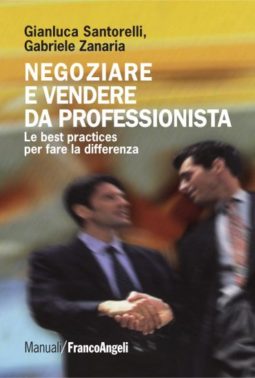 Negoziare e vendere da professionista. Le best practices per far