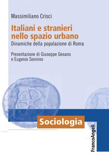 Italiani e stranieri nello spazio urbano. Dinamiche della popola