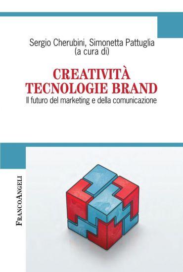 Creatività Tecnologie Brand. Il futuro del marketing e della com