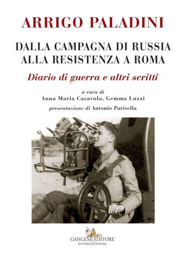 Arrigo Paladini. Dalla Campagna di Russia alla Resistenza a Roma