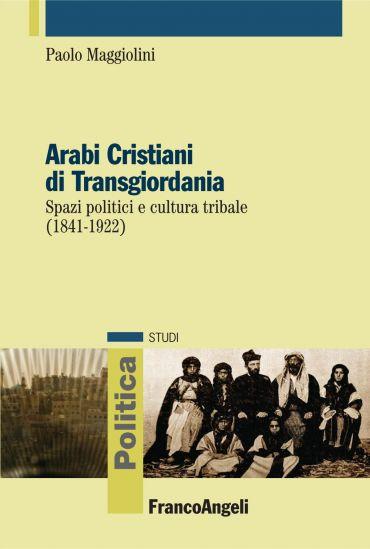 Arabi Cristiani di Transgiordania. Spazi politici e cultura trib