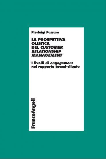 La prospettiva olistica del Customer Relationship Management. I
