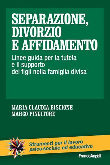 Separazione, divorzio e affidamento. Linee guida per la tutela e